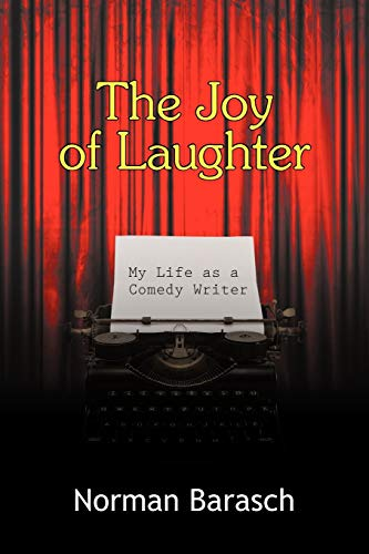 The Joy of Laughter: My Life as a Comedy Writer: Norman Barasch