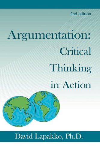 Argumentation: Critical Thinking in Action: 2nd ed.: Lapakko Ph.D., David