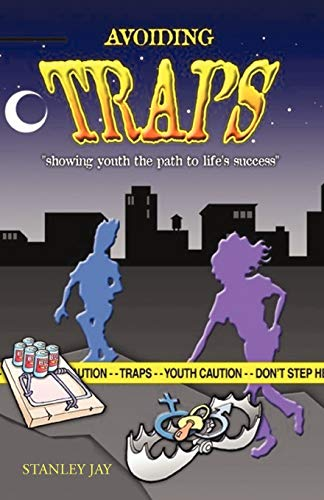 Avoiding Traps: Showing Youth the Path to Lifes Success: Stanley Jay