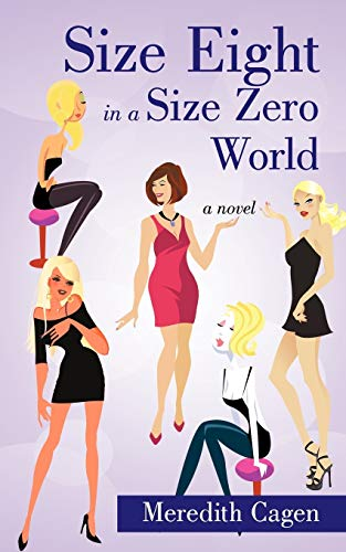 Size Eight in a Size Zero World: Cagen, Meredith