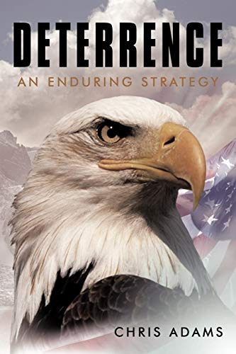 Deterrence: An Enduring Strategy: Chris Adams