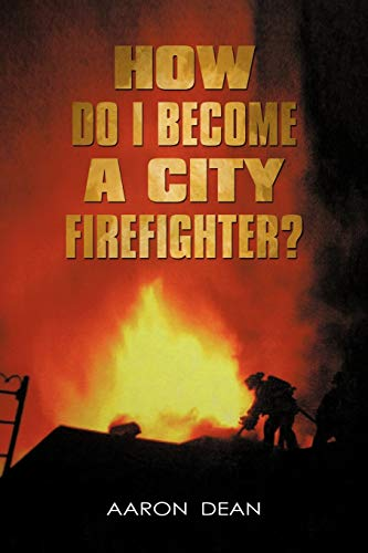 How Do I Become a City Firefighter: Aaron Dean