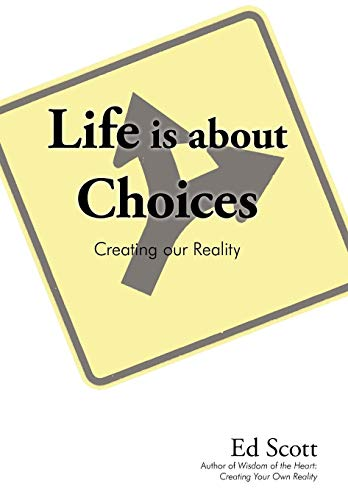9781440174230: Life Is about Choices: Creating Our Reality