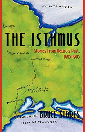 THE ISTHMUS: Stories from Mexico's Past, 1495-1995: Bruce Stores