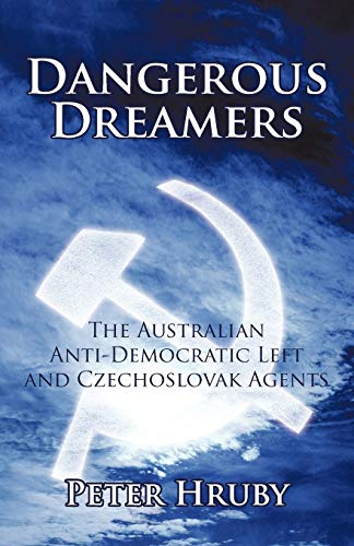 Dangerous Dreamers: The Australian Anti-Democratic Left and Czechoslovak Agents: Hruby, Peter
