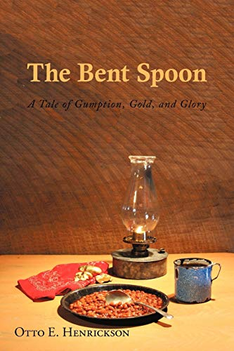 9781440176395: The Bent Spoon: A Tale of Gumption, Gold, and Glory