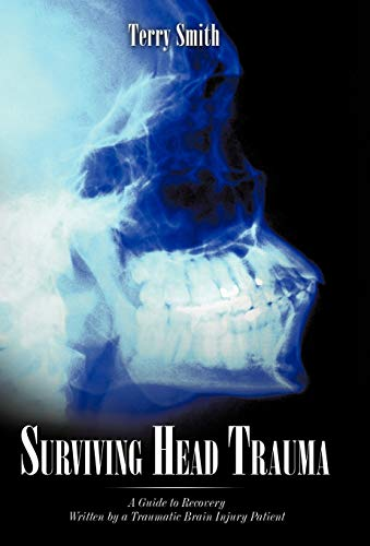9781440176449: Surviving Head Trauma: A Guide to Recovery Written by a Traumatic Brain Injury Patient
