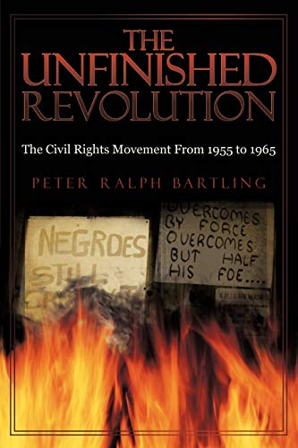 The Unfinished Revolution: The Civil Rights Movement From 1955 to 1965: Peter Ralph Bartling