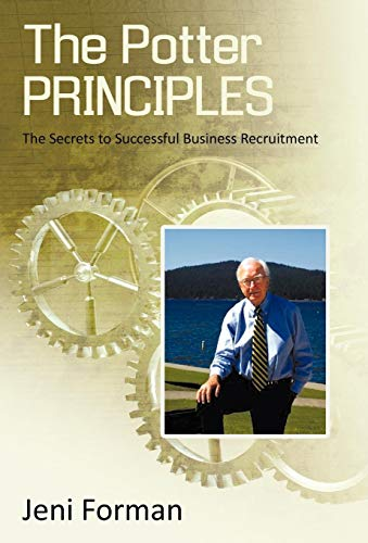 The Potter Principles: The Secret to Successful Business Recruitment: Jeni Forman