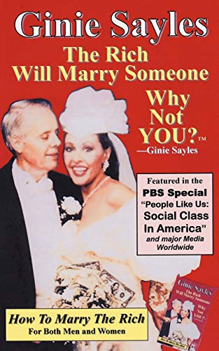 9781440179068: How To Marry The Rich: The Rich Will Marry Someone, Why Not You? TM - Ginie Sayles