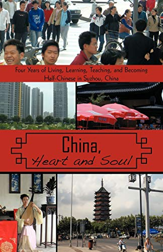 9781440179648: China, Heart and Soul: Four Years of Living, Learning, Teaching, and Becoming Half-Chinese in Suzhou, China