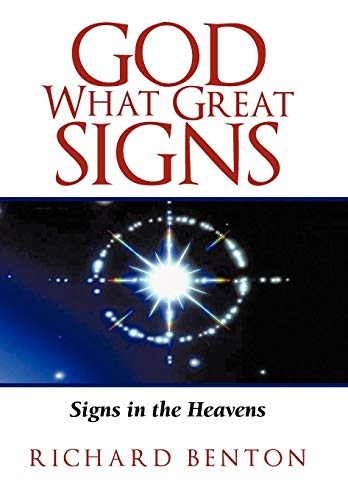 God What Great Signs: Signs in the Heavens: RICHARD BENTON