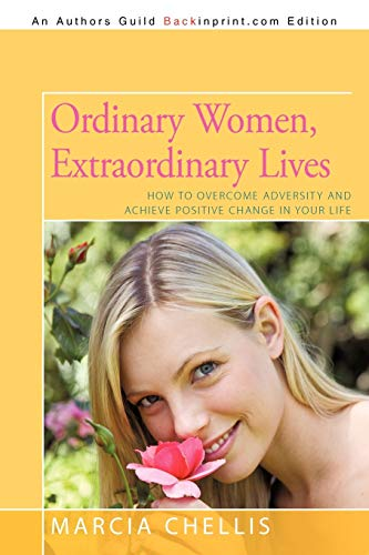 9781440180422: Ordinary Women, Extraordinary Lives: How to Overcome Adversity and Acheive Positive Change in Your Life