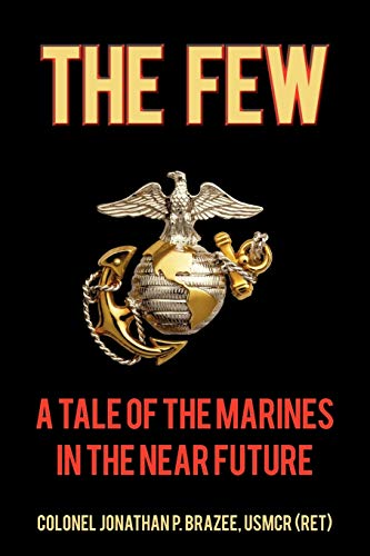 The Few: A Tale of the Marines in the Near Future: Jonathan P. Brazee