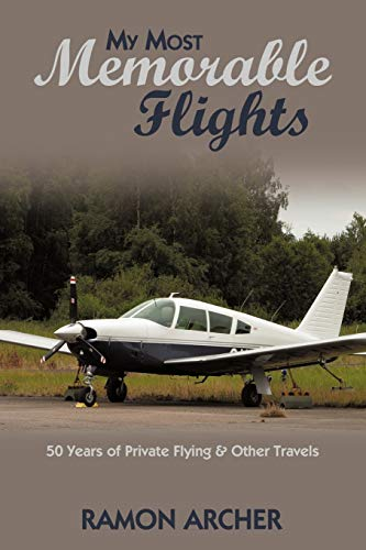 9781440181481: My Most Memorable Flights: 50 Years of Private Flying & Other Travels