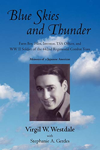 9781440182570: Blue Skies and Thunder: Farm Boy, Pilot, Inventor, TSA Officer, and WW II Soldier of the 442nd Regimental Combat Team