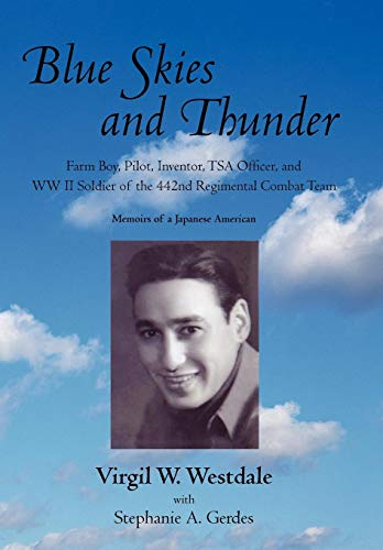 9781440182594: Blue Skies and Thunder: Farm Boy, Pilot, Inventor, Tsa Officer, and WW II Soldier of the 442nd Regimental Combat Team