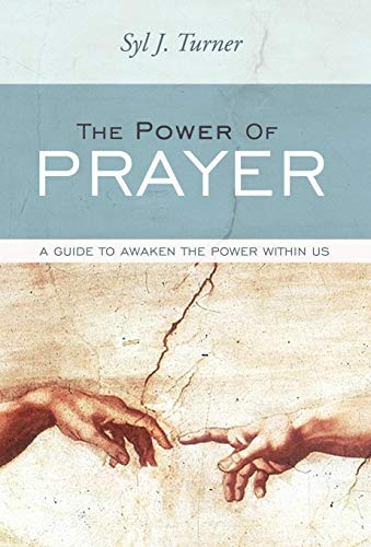 The Power of Prayer: A Guide to Awaken the Power Within Us: Syl J. Turner