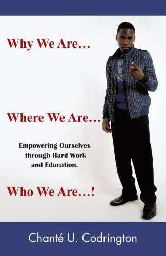 9781440185892: Why We Are . . . Where We Are . . . Who We Are . . . !: Empowering Ourselves through Hardwork and Education