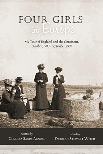 Four Girls in Europe: My Tour of England and the Continent, October, 1900 - September, 1901: ...