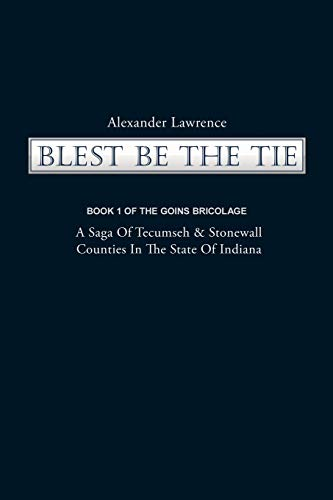 9781440186950: Blest Be the Tie: Book 1: The Goins Bricolage: A Saga of Tecumseh & Stonewall Counties in the State of Indiana