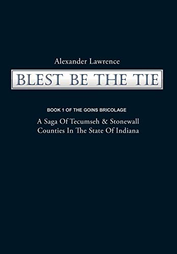 9781440186967: Blest Be the Tie: Book 1: The Goins Bricolage: A Saga of Tecumseh & Stonewall Counties in the State of Indiana