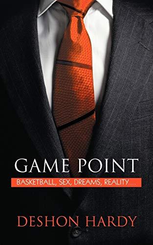 Game Point: Basketball, Sex, Dreams, Reality. . . .: Deshon Hardy