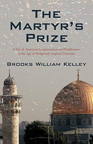 9781440187605: The Martyr's Prize: A Tale of American Exceptionalism and Ruthlessness in the Age of Religiously Inspired Terrorism