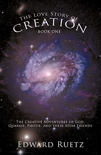 9781440188381: The Love Story of Creation: Book One: The Creative Adventures of God, Quarkie, Photie, and their Atom Friends