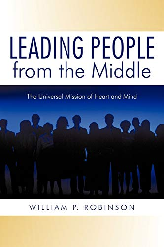 9781440188862: Leading People from the Middle: The Universal Mission of Heart and Mind