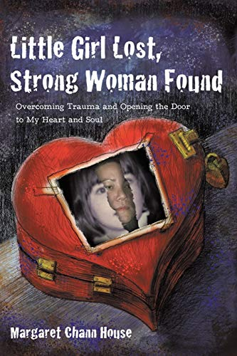 9781440190346: Little Girl Lost, Strong Woman Found: Overcoming Trauma and Opening the Door to My Heart and Soul