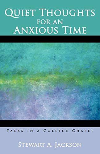 Quiet Thoughts for an Anxious Time Talks in a College Chapel: Stewart A. Jackson