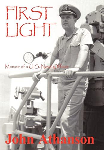 First Light: Memoir of A U.S. Naval Officer: Athanson John Athanson