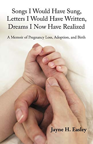 9781440191428: Songs I Would Have Sung, Letters I Would Have Written, Dreams I Now Have Realized: A Memoir of Pregnancy Loss, Adoption, and Birth