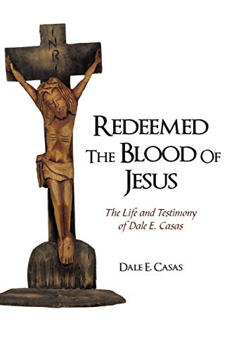 Redeemed the Blood of Jesus: The Life and Testimony of Dale E. Casas (Paperback) - E Casas Dale E Casas