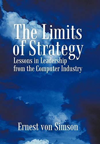 The Limits of Strategy: Lessons in Leadership from the Computer Industry: Ernest von Simson