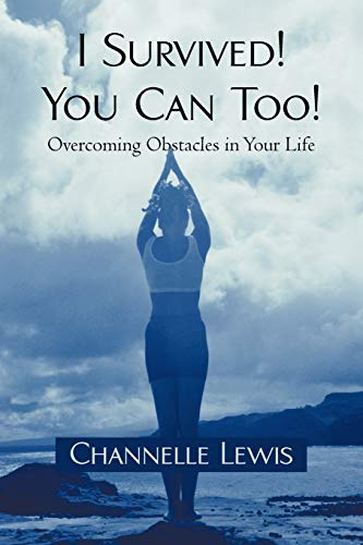 I Survived You Can Too: Overcoming Obstacles in Your Life: Lewis Channelle Lewis