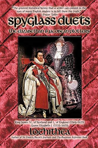 Spyglass Duets: The Elizabethan Jacobean Plotters (Paperback): Lochithea
