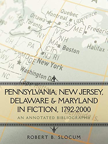Pennsylvania, New Jersey, Delaware & Maryland in Fiction, 1792-2000: An Annotated Bibliography:...