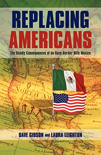 9781440193545: Replacing Americans: The Deadly Consequences of an Open Border With Mexico