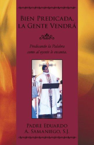 9781440193835: Bien Predicada, La Gente Vendrá: Predicando la Palabra como al oyente le encanta. (Spanish Edition)