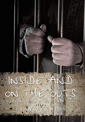 Inside and on the Outs: A Young Mans Struggle for Hope: Harnish Ryan Harnish