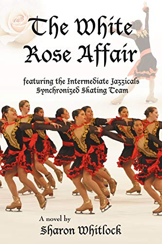 9781440196089: The White Rose Affair: Featuring the Intermediate Jazzicals Synchronized Skating Team