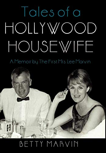 Tales of a Hollywood Housewife: A Memoir by the First Mrs. Lee Marvin: Betty Marvin, Marvin