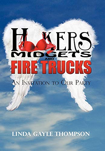 9781440198335: Hookers, Midgets, and Fire Trucks: An Invitation to Our Party