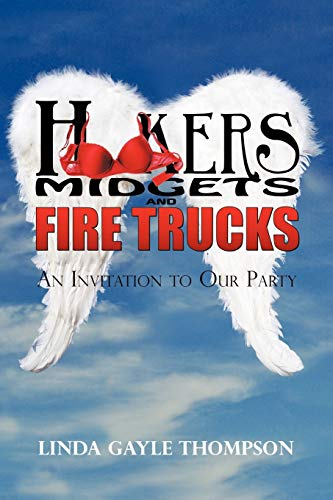 9781440198342: Hookers, Midgets, and Fire Trucks: An Invitation to Our Party