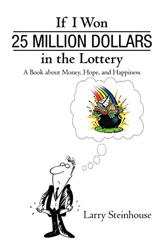 9781440198724: If I Won 25 Million Dollars in the Lottery: A Book about Money, Hope, and Happiness
