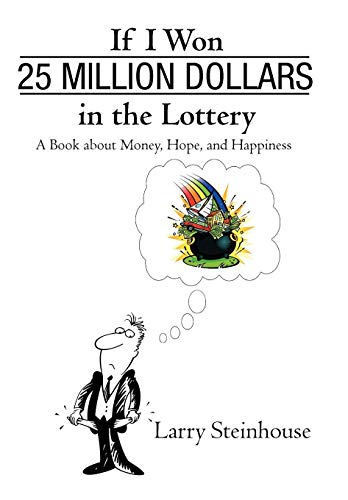 9781440198748: If I Won 25 Million Dollars in the Lottery: A Book about Money, Hope, and Happiness