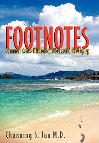 Footnotes: Common Sense Wisdom and Selected Poetry: Channing S. Jun M.D.