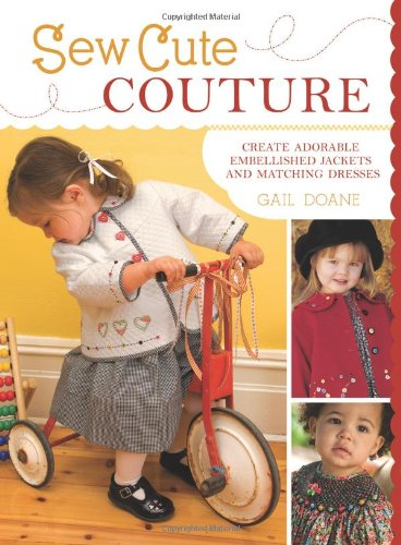 9781440202469: Sew Cute Couture: Create Adorable Embellished Jackets with Matching Dresses, Skirts and Shirts